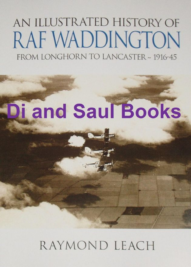An Illustrated History of RAF Waddington, From Longhorn to Lancaster 1916-45, by Raymond Leach